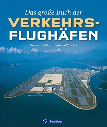 Das große Buch der Verkehrsflughäfen: Bildband der größten Flughäfen von L.A. und Chicago über London und Frankfurt bis Peking und Tokio. Mit detaillierten ... und den neuesten Verkehrszahlen der IATA