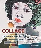 Collage. Descubre los trucos e ideas de los grandes maestros contemporáneos