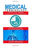 Medical Terminology: 45 Mins or Less to Memorize, Pronounce and Understand Medical Terms. The Best and Most Effective Way to Build Your Medical Vocabulary Quickly!
