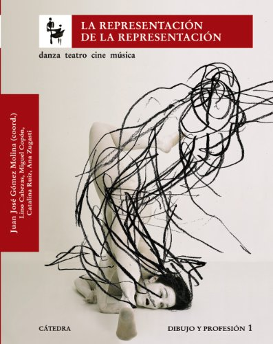 La representation de la representacion/ The Representation of Representation: Danza, Teatro, Cine Musica. Dibujo Y Profesion 1 por Juan Jose Gomez Molina, Lino Cabezas, Miguel Copon, Ana Zugasti