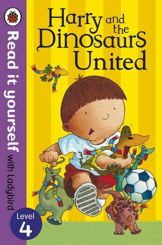 Harry and the Dinosaurs United - Read it yourself with Ladybird: Level 4 (Read It Yourself Level 4)