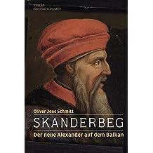 Skanderbeg: Der neue Alexander auf dem Balkan (Biografien)