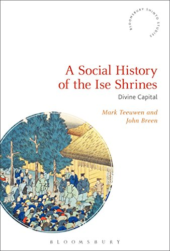 A Social History of the Ise Shrines: Divine Capital (Bloomsbury Shinto Studies) por Mark Teeuwen