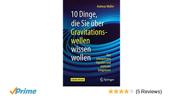 10 dinge die sie uber gravitationswellen wissen wollen von schwachsten signalen und starksten ereignissen