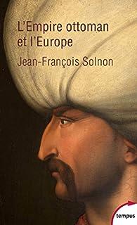 L'Empire ottoman et l'Europe par Jean-François Solnon