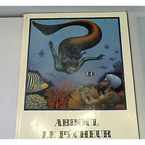 Abdoul le pêcheur ou l'Histoire merveilleuse d'Abdoul l'homme de la terre et d'Abdoul l'homme de la mer : Tiré des contes des Mille et une nuits (Les Contes de la forêt)