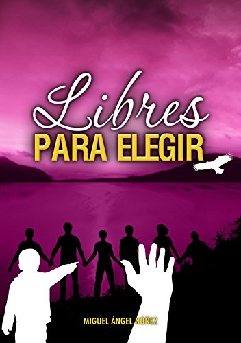 Libres para elegir por Miguel Ángel Núñez