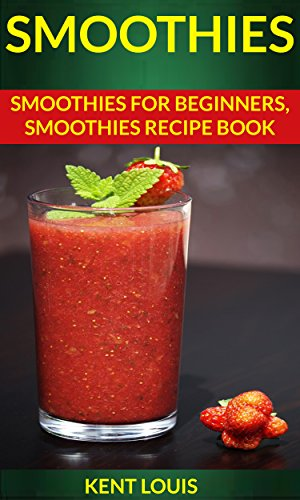 free kindle book Smoothies: Smoothies For Beginners, Smoothies Recipe Book