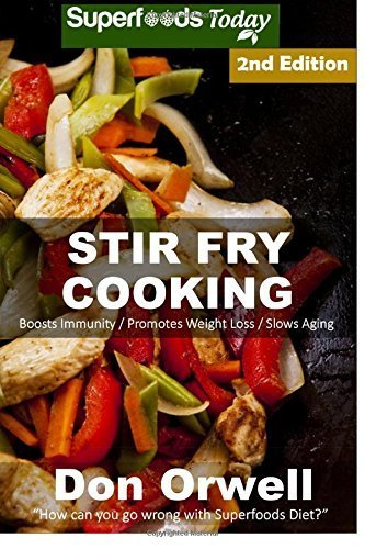 Stir Fry Cooking: Over 50 Wheat Free, Heart Healthy, Quick & Easy, Low Cholesterol, Whole Foods Stur Fry Recipes, Antioxidants & Phytochemicals: ... Healthy Cooking-Quick & Easy-Low Cholesterol) by Don Orwell (2015-06-26)