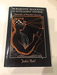 Probabilistic Reasoning in Intelligent Systems: Networks of Plausible Inference (Representation and Reasoning) by Judea Pearl (1988-08-30)