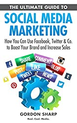 The Ultimate Guide to Social Media Marketing - How You Can Use Facebook, Twitter & Co. to Boost Your Brand and Increase Sales (English Edition)