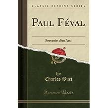 Paul Feval: Souvenirs D'Un Ami (Classic Reprint)