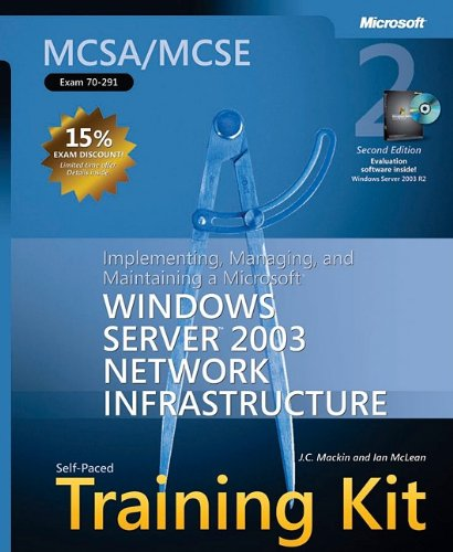 MCSA/MCSE Self-Paced Training Kit (Exam 70-291): Implementing, Managing, and Maintaining a Microsoft® Windows Server(TM) 2003 Network Infrastructure,: Infrastructure, Sec (Pro Certification) (Sec-kit)