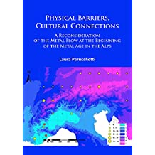 Physical Barriers, Cultural Connections: A Reconsideration of the Metal Flow at the Beginning of the Metal Age in the Alps