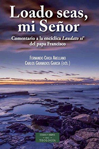Loado seas mi Señor: Comentario a la encíclica «Laudato si?» del papa Francisco (ESTUDIOS Y ENSAYOS) por Fernando Chica Arellano