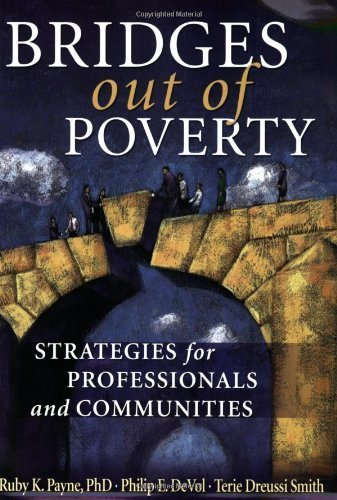 Bridges Out of Poverty: Strategies for Professionals and Communities by Ruby K. Payne, Philip E. DeVol, Terie Dreussi Smith (2006) Paperback