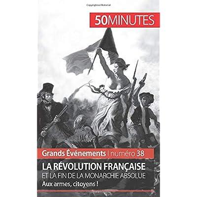 La Révolution française et la fin de la monarchie absolue: Aux armes, citoyens !