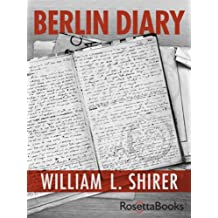 Berlin Diary: The Journal of a Foreign Correspondent 1934-1941 (English Edition)
