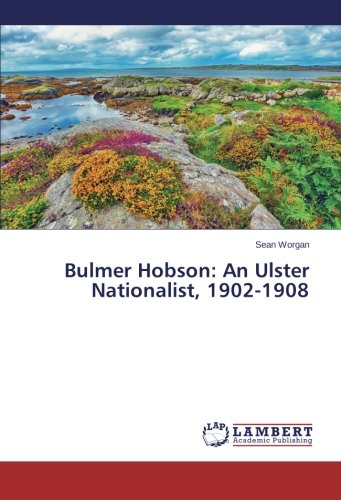 bulmer-hobson-an-ulster-nationalist-1902-1908