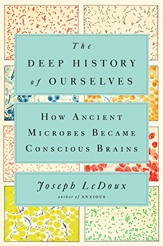 The Deep History of Ourselves: How Ancient Microbes Became Conscious Brains por Joseph Ledoux