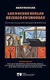 Image de LAS NUEVAS REGLAS DE JUEGO EN URUGUAY: Incentivos e instituciones en una década de reform