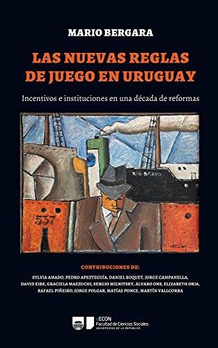 LAS NUEVAS REGLAS DE JUEGO EN URUGUAY: Incentivos e instituciones en una década de reformas
