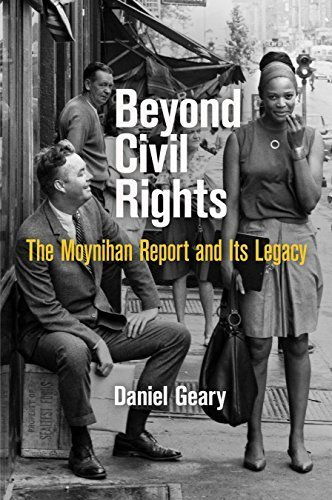 Beyond Civil Rights: The Moynihan Report and Its Legacy (Politics and Culture in Modern America) by Daniel Geary (2015-06-19)
