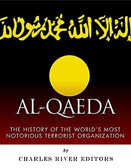 Al-Qaeda: The History of the World's Most Notorious Terrorist Organization (English Edition) par [Charles River Editors]