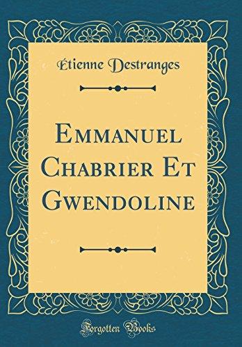 Emmanuel Chabrier Et Gwendoline (Classic Reprint)