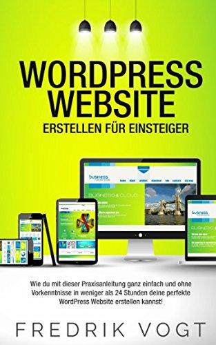 WordPress Website erstellen für Einsteiger: Wie du mit dieser Praxisanleitung ganz einfach und ohne...