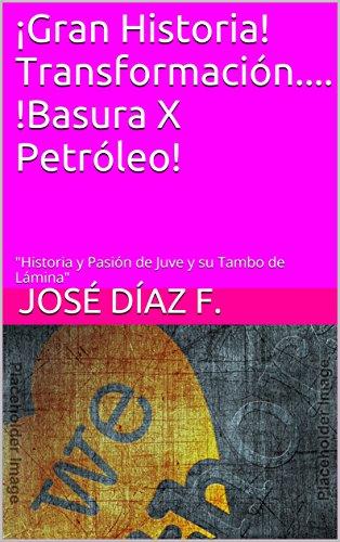 """¡Gran Historia!  Transformación.... !Basura X Petróleo!: """"Historia y Pasión de Juve y su Tambo de Lámina"""""""