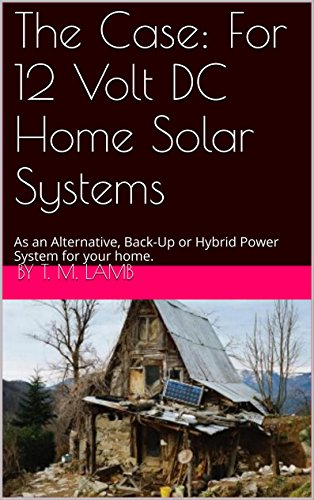 Solar-power-backup-system (The Case: For 12 Volt DC Home Solar Systems: As an Alternative, Back-Up or Hybrid Power System for your home. (English Edition))