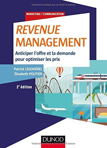 Revenue Management - 2e éd. - Anticiper l'offre et la demande, optimiser les prix