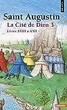 La Cité de Dieu, tome 3 : Livres XVIII à XXII