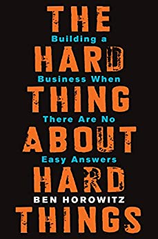 The Hard Thing About Hard Things: Building a Business When There Are No Easy Answers by [Horowitz, Ben]