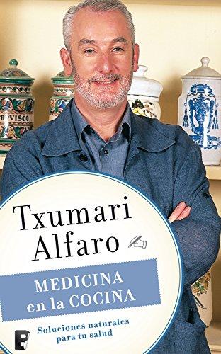 Medicina en la cocina: Soluciones naturales para tu salud por Txumari Alfaro