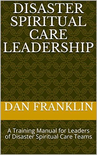 Disaster Spiritual Care Leadership: A Training Manual for Leaders of Disaster Spiritual Care Teams (English Edition)