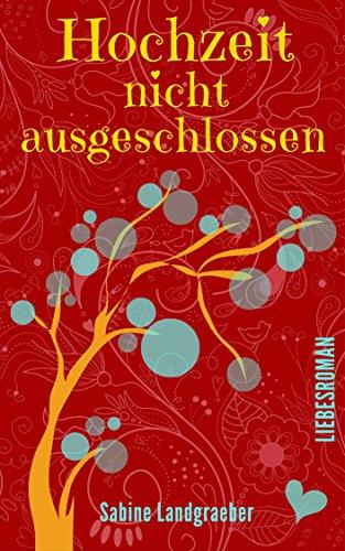 Buchseite und Rezensionen zu 'Hochzeit nicht ausgeschlossen: Liebesroman' von Sabine Landgraeber