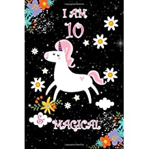 I am 10 and Magical: Cute Unicorn-Journal/Notebook Happy Birthday Girls Gift for 10 Year Old(Lined Journal/Diary)