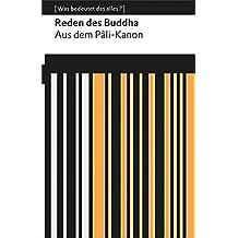 Reden des Buddha: Aus dem Pâli-Kanon (Was bedeutet das alles?) (Reclams Universal-Bibliothek)