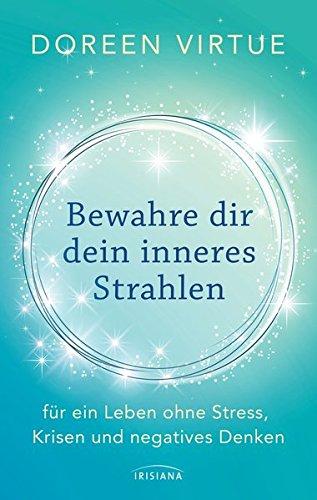 Buchcover Bewahre dir dein inneres Strahlen: für ein Leben ohne Stress, Krisen und negatives Denken