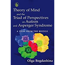 Theory of Mind and the Triad of Perspectives on Autism and Asperger Syndrome: A View from the Bridge (English Edition)