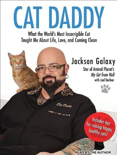 By Jackson Galaxy - Cat Daddy: What the World's Most Incorrigible Cat Taught Me about Life, Love, and Coming Clean (Unabridged)