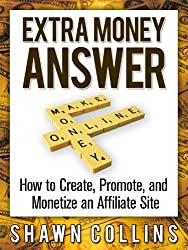 Extra Money Answer: How to Create, Promote, and Monetize an Affiliate Site (English Edition)