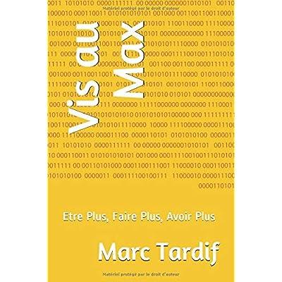 Vis au Max: Etre Plus, Faire Plus, Avoir Plus