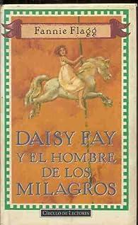 Daisy fay y el hombre de los milagros par Fannie Flagg