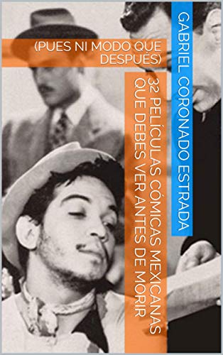 32 PELÍCULAS CÓMICAS MEXICANAS QUE DEBES VER ANTES DE MORIR : (PUES NI MODO QUE DESPUÉS) (HUMOR nº 2) por GABRIEL  CORONADO ESTRADA