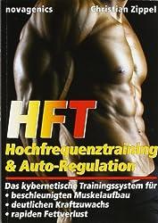 HFT - Hochfrequenztraining & Auto-Regulation: Das kybernetische Trainingssystem für beschleunigten Muskelaufbau, deutlichen Kraftzuwachs, rapiden Fettverlust