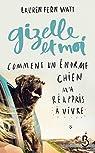 Gizelle et moi : Comment un énorme chien m'a réappris à vivre par Fern Watt