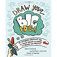 Draw Your Big Idea: The ultimate creativity tool for turning thoughts into action and dreams into reality!